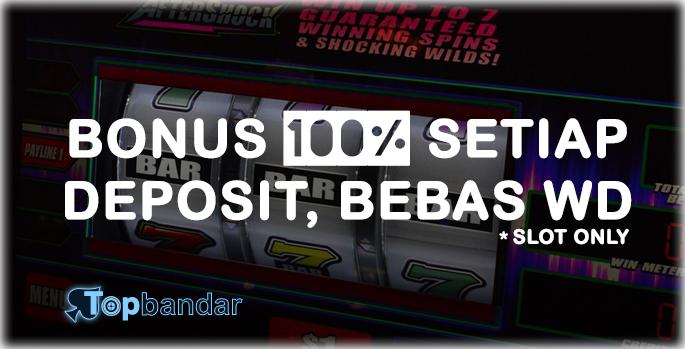Bonus 100% setiap deposit, bebas withdraw